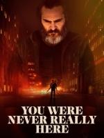 [英] 失控救援 (You Were Never Really Here) (2017)
